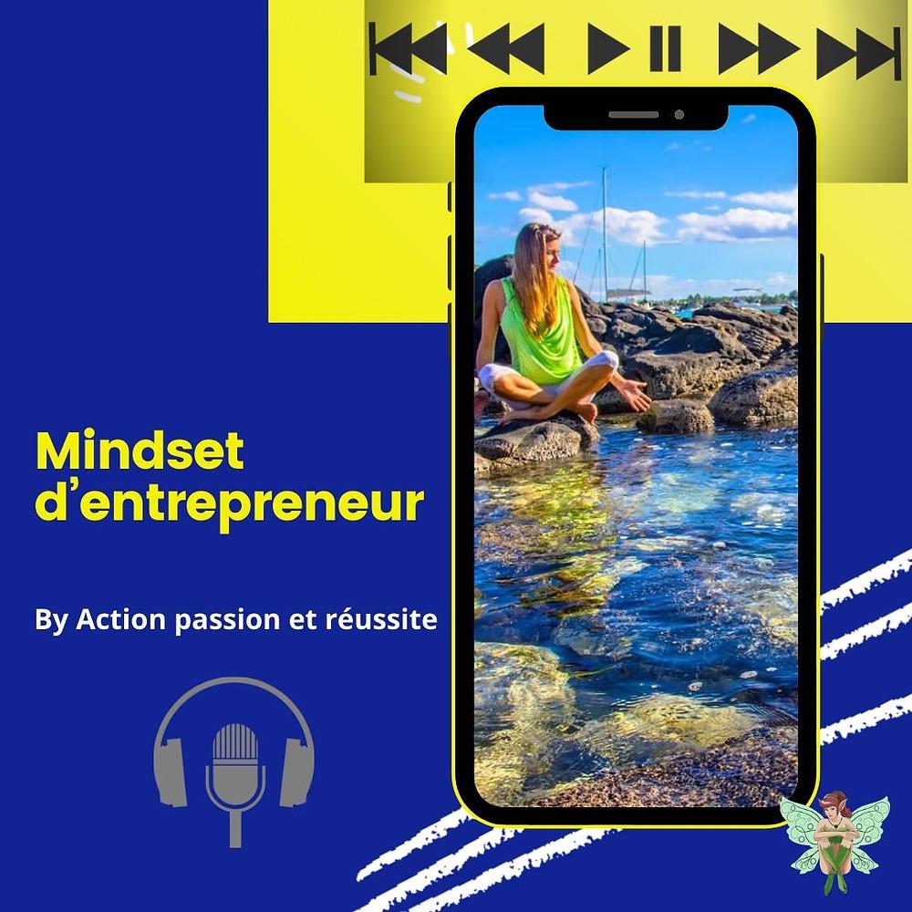 podcast mindset entrepreneur, mindset, podcast, meilleur podcast, développement personnel, mindset, état d esprit, action passion et reussite
