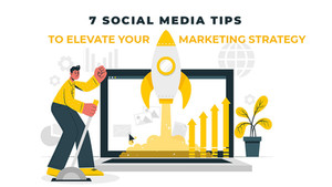 7 Social Media Tips to Elevate Your Marketing Strategy