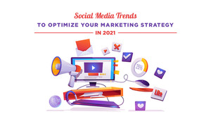 Social Media Trends To Optimize Your Marketing Strategy In 2021