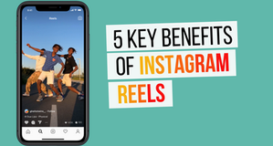 5 key benefits of Instagram Reels.