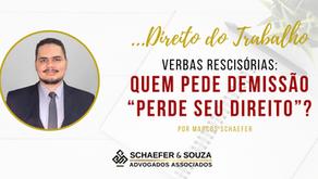 """VERBAS RESCISÓRIAS: QUEM PEDE DEMISSÃO """"PERDE SEU DIREITO""""?"""