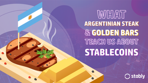What Argentinian Steak and Golden Bars Teach us About Stablecoins?