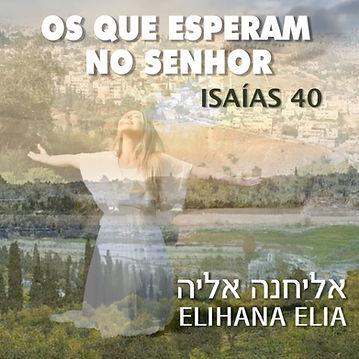 OS QUE ESPERAM NO SENHOR (ISAIAS 40) -Ar