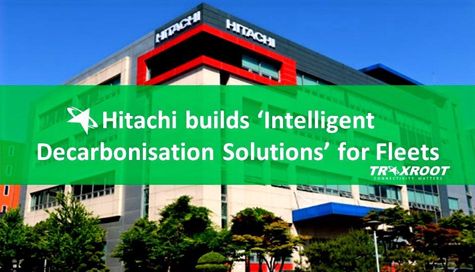 Hitachi builds 'Intelligent decarbonisation Solutions' for Fleets