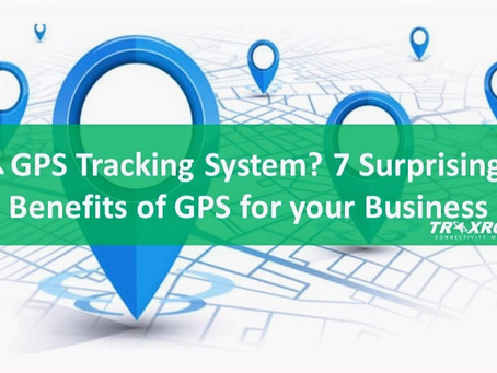 What is GPS Tracking System? 7 Surprising Benefits of GPS for your Business