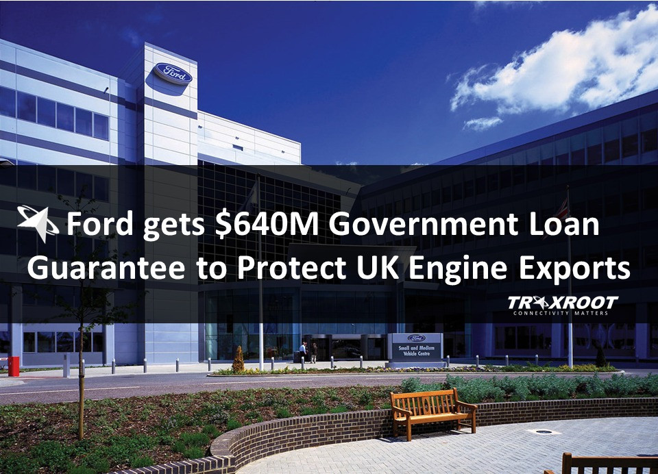 Ford gets $640M Government Loan Guarantee to Protect UK Engine Exports