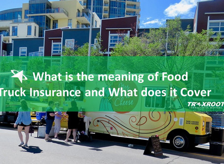 What is the meaning of Food Truck Insurance and What does it Cover?