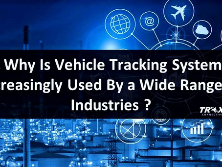 Why Is Vehicle Tracking System Increasingly Used By a Wide Range of Industries?
