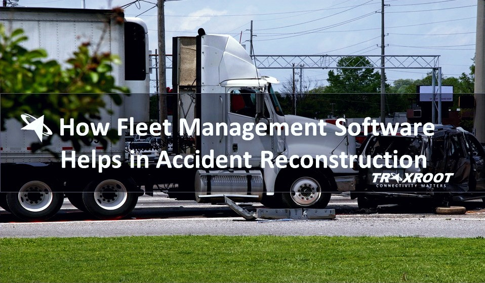 How Fleet Management Software Can Help in Accident Reconstruction for Your Fleet