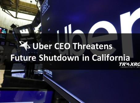 Uber CEO Threatens Future Shutdown in California