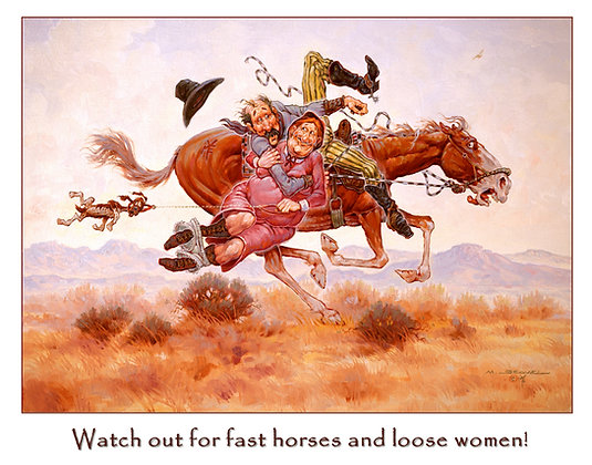 Watch out for Fast Horses and Loose Women!