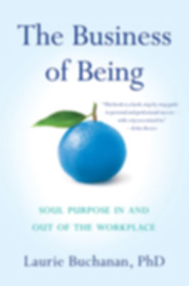 Book cover of The Business of Being: Soul Purpose In and Out of the Workplace