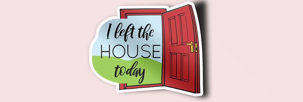 I Left The House Today Individual Sticker