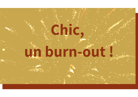 Chic, un burn out !