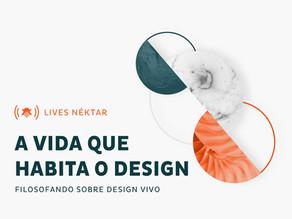 A Vida que Habita o Design