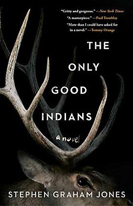 The Only Good Indians A Novel by Stephan Graham Jones