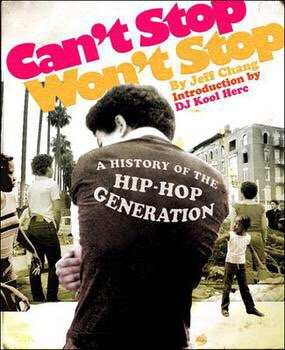 Can't Stop Won't Stop by Jeff Chang Introduction by DJ Kool here
