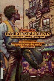 Family Installments: Memories of Growing Up Hispanic by Edward Rivera