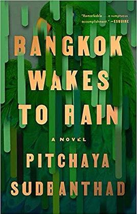 Bangkok Wakes To Rain A Novel by Pitchaya Sudbanthad