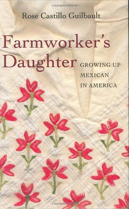 Farmworker's Daughter: Growing Up Mexican in America by Rose Castillo Guilbault
