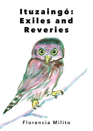Ituzaingó Exiles and Reveries exilios y ensueños by Florencia Milito