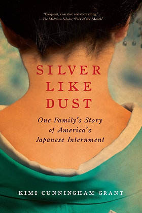 Silver Like Dust: One Family's Story of America's Japanese Internment by Kimi