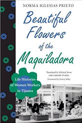 Beautiful Flowers of the Maquiladora Life Histories of Women Workers in Tijuana