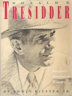 Donald B. Tresidder: Stanford's Overlooked Treasure- A Biography of the Universi