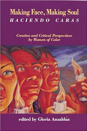 Making Face, Making Soul Edited by Gloria Anzaldùa