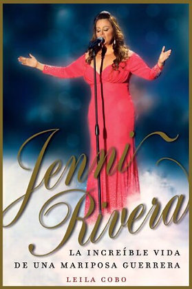 Jenni Rivera La Increíble Vida De Una Mariposa Guerrera by Leila Cobo