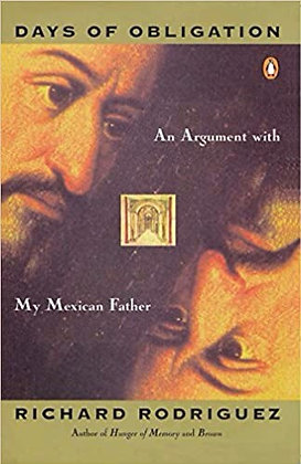 Days of Obligation An Argument with My Mexican Father by Richard Rodriguez