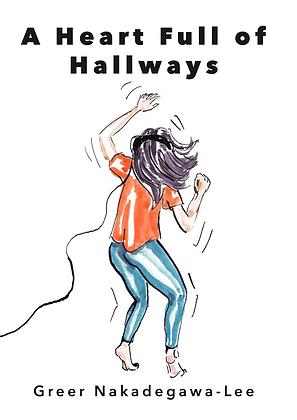 A Heart Full of Hallways by Greer Nakadegawa-Lee