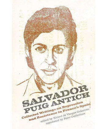 Salvador Puig Antich  Collected Writings on Repression and Resistance
