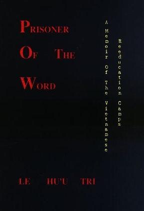 Prisoner of the Word: A Memoir of the Vietnamese Reeducation Camps by Le Hu'u