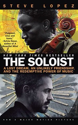 The Soloist: A Lost Dream, an Unlikely Friendship, and the Redemptive Power of M