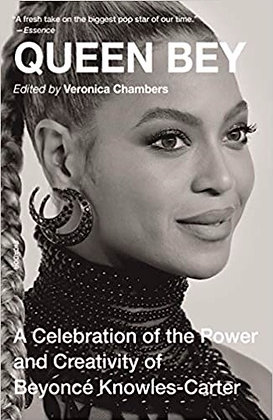 Queen Bey A Celebration of the Power and Creativity of Beyoncé Knowles-Carter