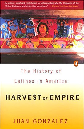 A History of Latinos in America Harvey of Empire by Juan Gonzalez