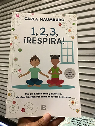 1, 2, 3, ¡Respira! Una guía, clara, seria y divertida By Carla Naumburg