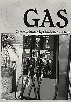 Gas: A Play in Two Acts by Elizabeth Kay Otero