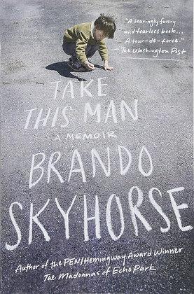 Take this Man: A Memoir by Brando Skyhorse