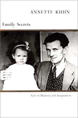 Family Secrets Acts of Memory and Imagination by Annette Kuhn