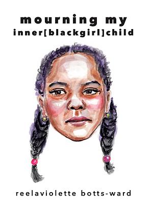 mourning my inner [black girl] child by reelaviolette bots-ward