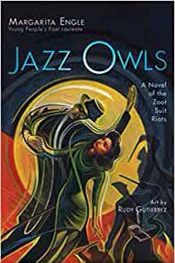 Jazz Owls A Novel of the Zoot Suit Riots by Margarita Engle