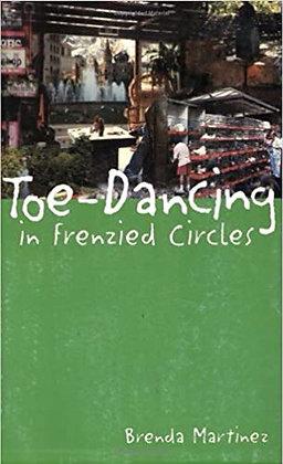Toe-Dancing in Frenzied Circles by Brenda Martinez