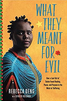 What They Meant for Evil: How a Lost Girl of Sudan Found Healing, Peace, and Pur