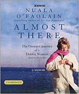 Almost There: The Onward Journey if a Dublín Woman by Nauala O'Faolain