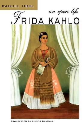 Frida Kahlo: An Open Life by Raquel Tibol