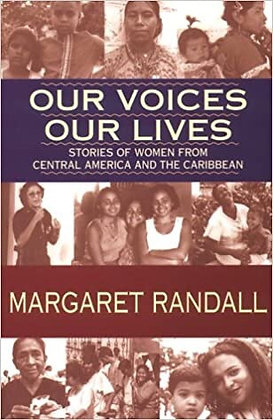 Our Voices Our Lives: Stories of Women From Central America by Margaret Randall