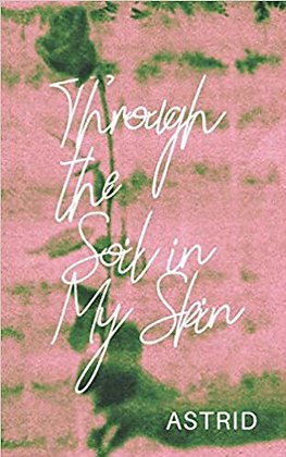 Through the Soil in My Skin by Astrid