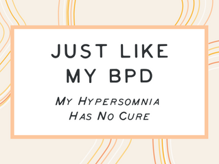 Just Like My Bpd, My Hypersomnia Has No Cure